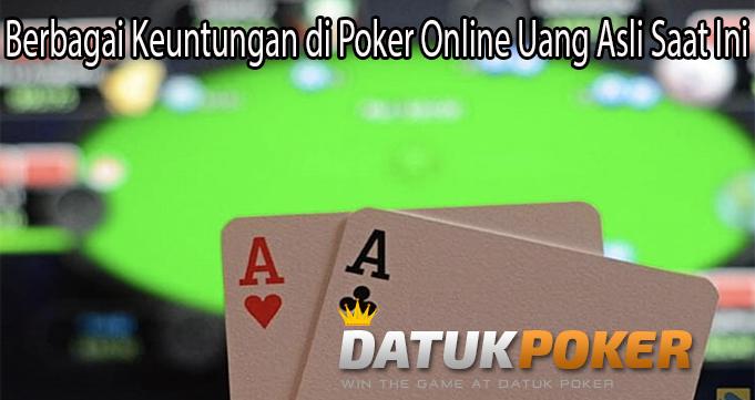 Berbagai Keuntungan di Poker Online Uang Asli Saat Ini