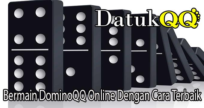 Bermain DominoQQ Online Dengan Cara Terbaik