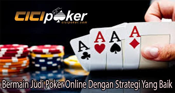 Bermain Judi Poker Online Dengan Strategi Yang Baik