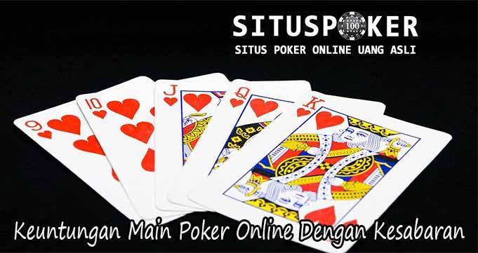 Keuntungan Main Poker Online Dengan Kesabaran