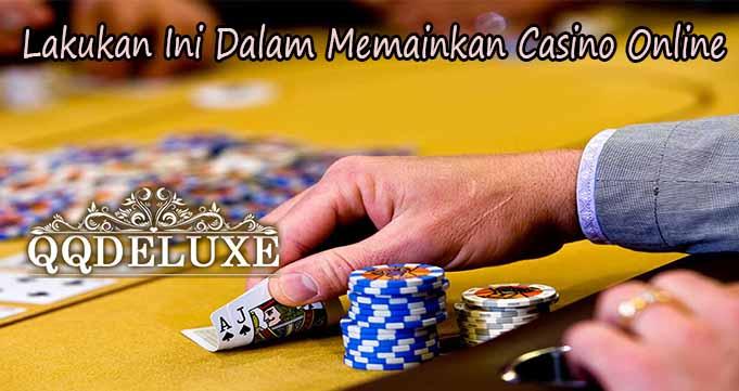 Lakukan Ini Dalam Memainkan Casino Online