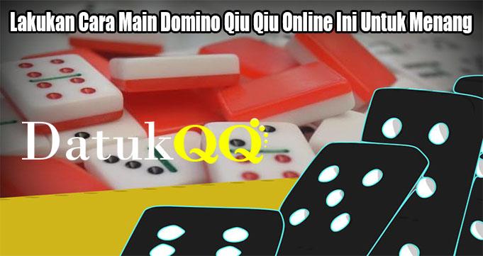 Lakukan Cara Main Domino Qiu Qiu Online Ini Untuk Menang